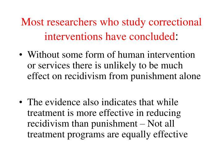 Most researchers who study correctional interventions have concluded