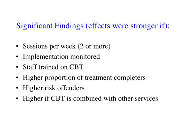 Significant Findings (effects were stronger if):