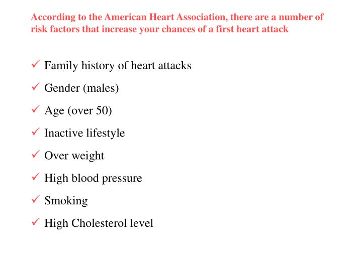 According to the American Heart Association, there are a number of risk factors that increase your chances of a first heart attack