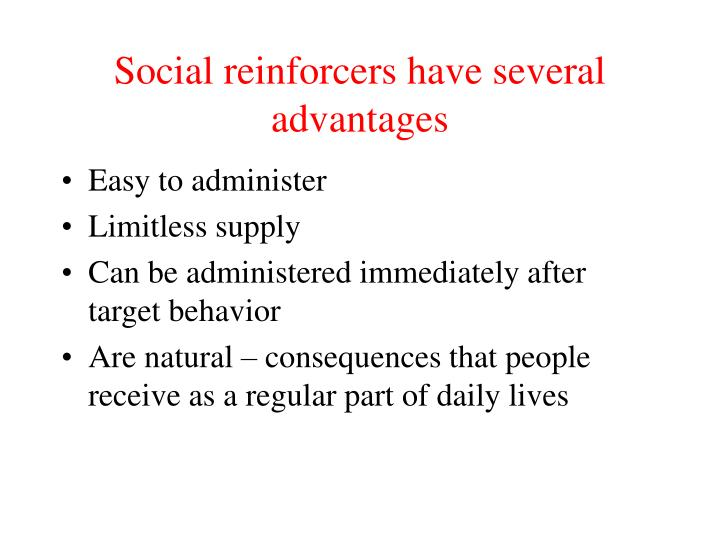 Social reinforcers have several advantages