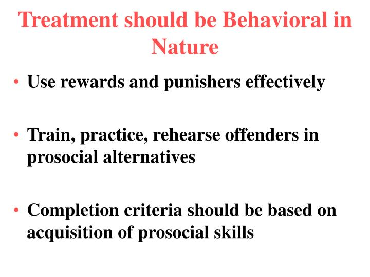 Treatment should be Behavioral in Nature