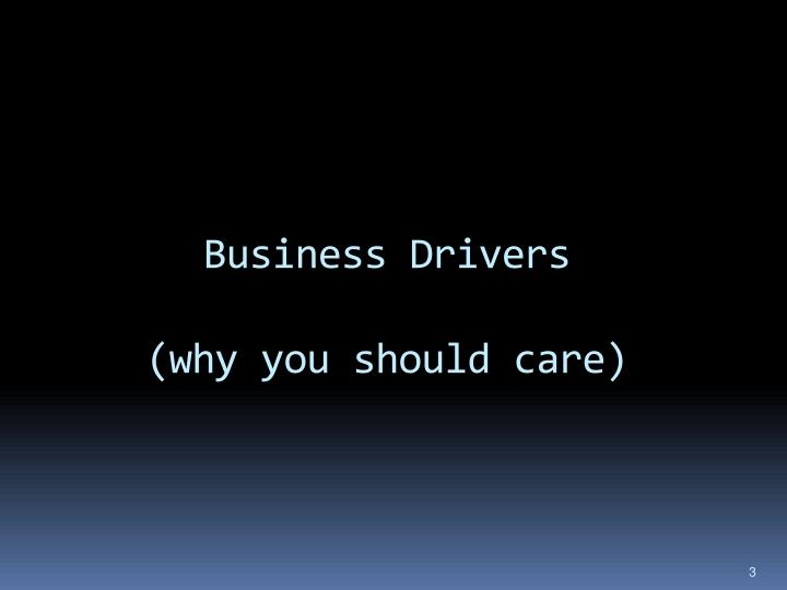 Business drivers why you should care