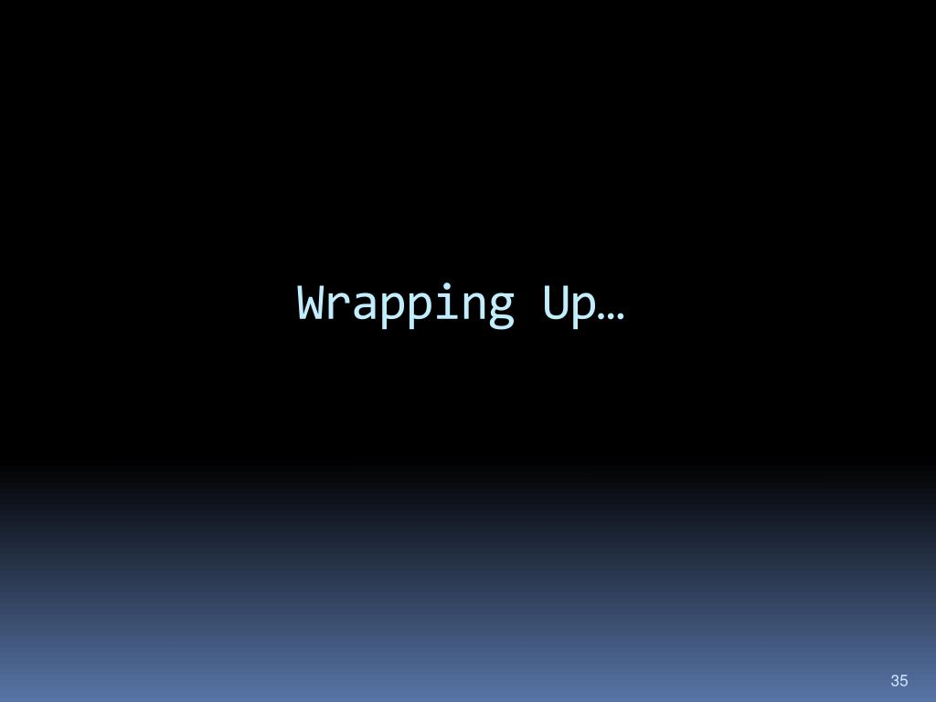 Wrapping Up…