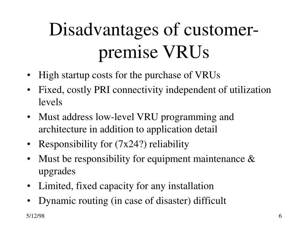 Disadvantages of customer-premise VRUs