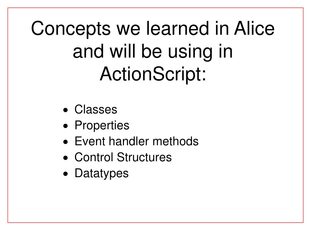 Concepts we learned in Alice and will be using in ActionScript: