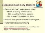 surrogates make many decisions
