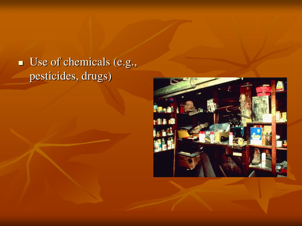 Use of chemicals (e.g., pesticides, drugs)
