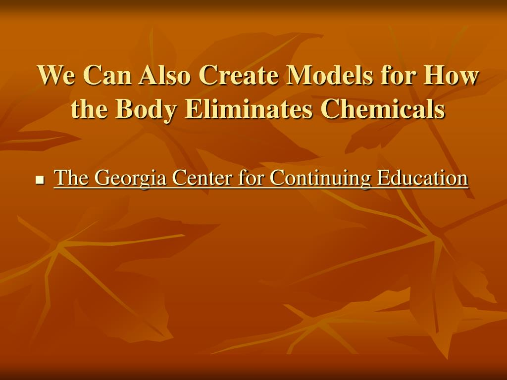 We Can Also Create Models for How the Body Eliminates Chemicals