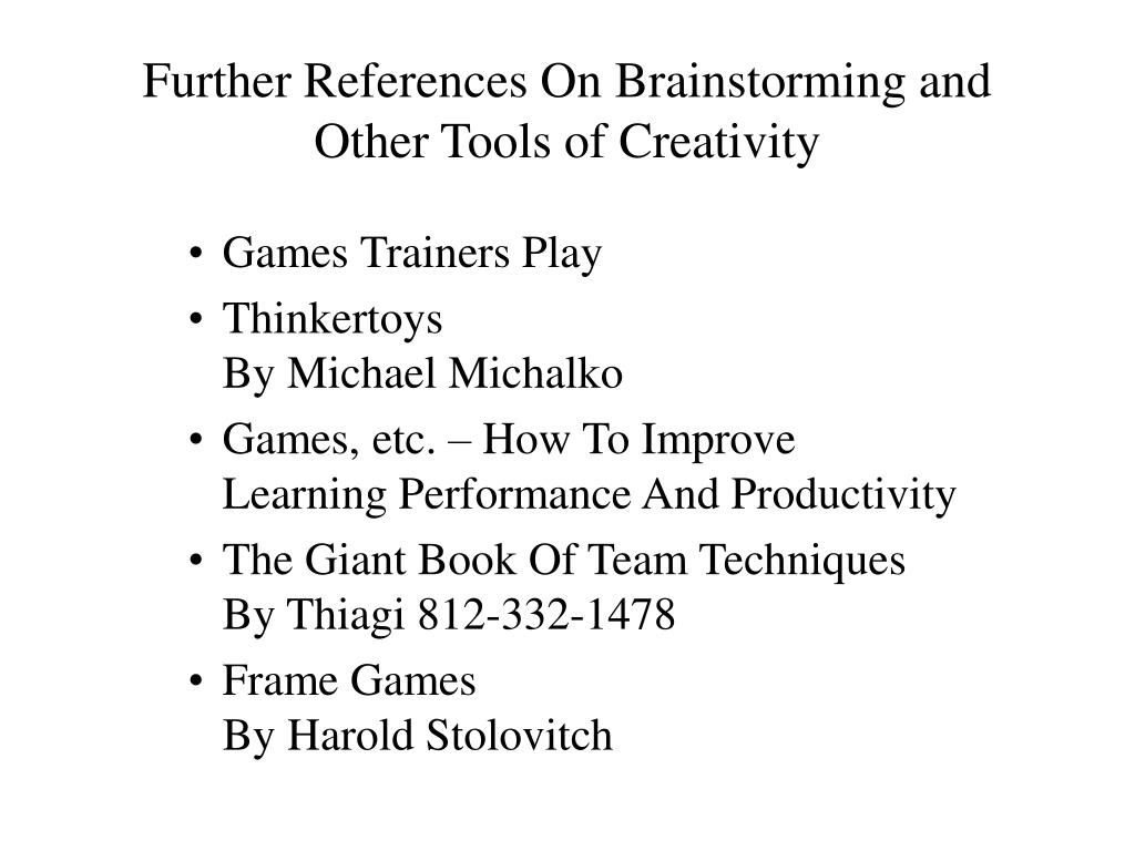 Further References On Brainstorming and Other Tools of Creativity