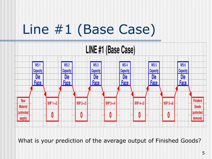 Line #1 (Base Case)