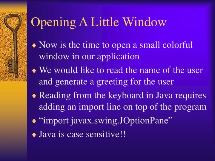 Opening A Little Window