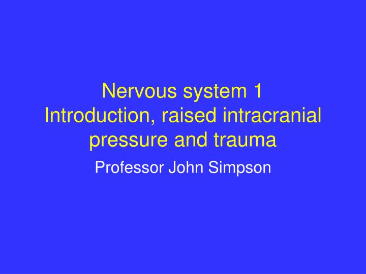 Nervous system 1 introduction raised intracranial pressure and trauma