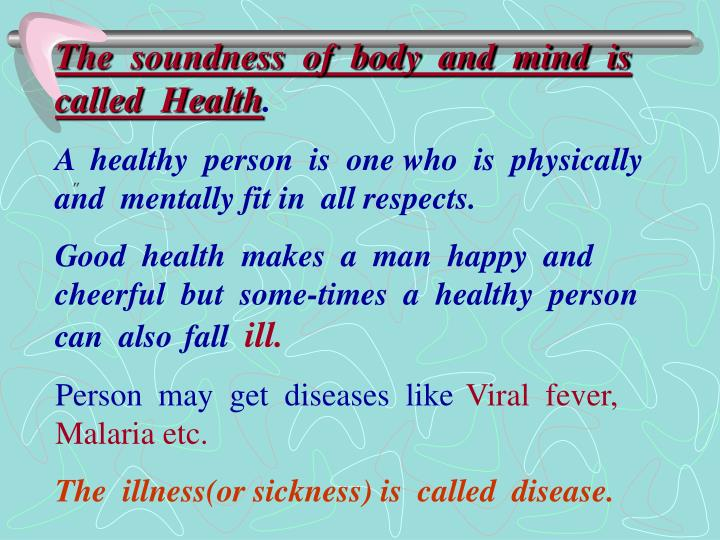 The  soundness  of  body  and  mind  is  called  Health