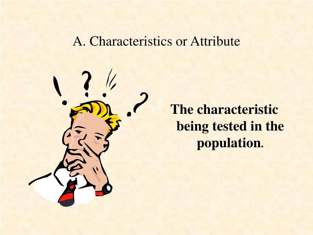 A. Characteristics or Attribute