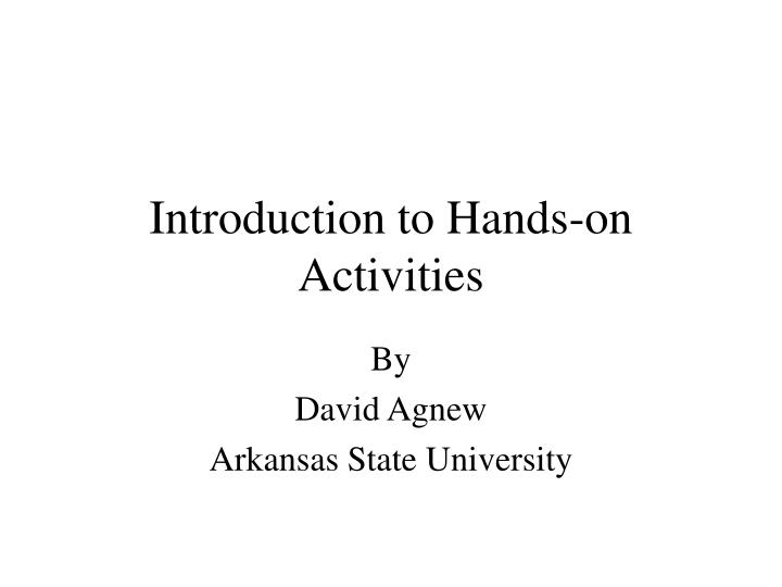 Introduction to hands on activities