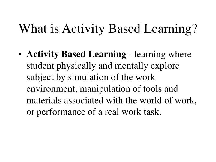 What is Activity Based Learning?