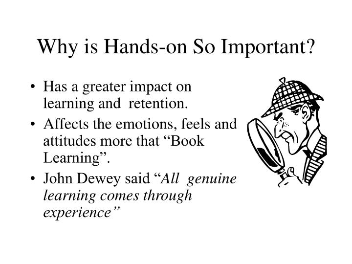 Why is Hands-on So Important?