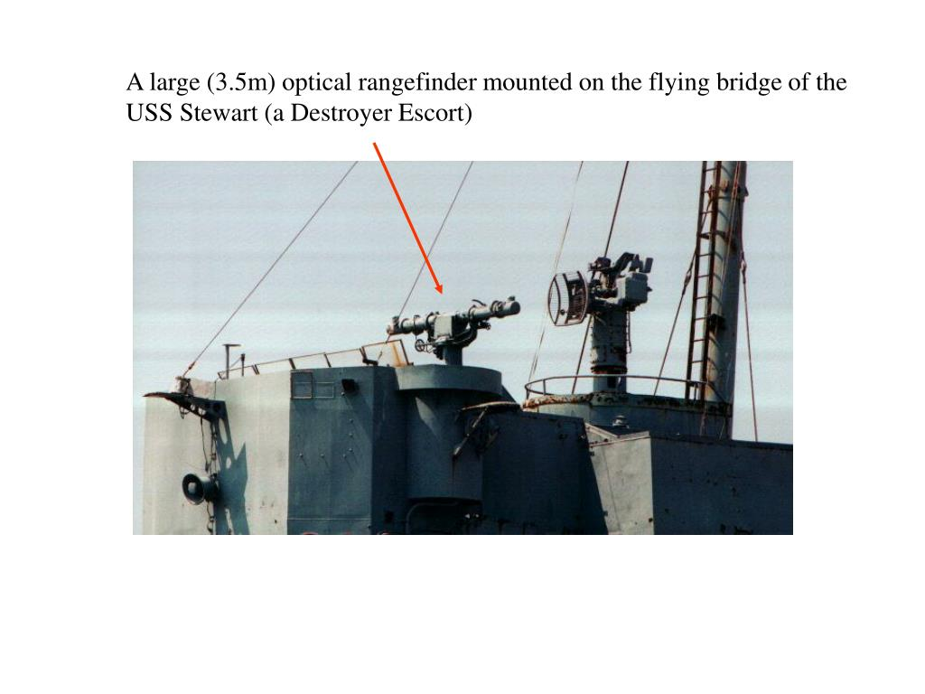 A large (3.5m) optical rangefinder mounted on the flying bridge of the USS Stewart (a Destroyer Escort)