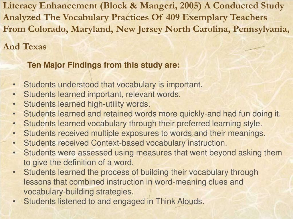 Literacy Enhancement (Block & Mangeri, 2005) A Conducted Study Analyzed The Vocabulary Practices Of 409 Exemplary Teachers From Colorado, Maryland, New Jersey North Carolina, Pennsylvania, And Texas