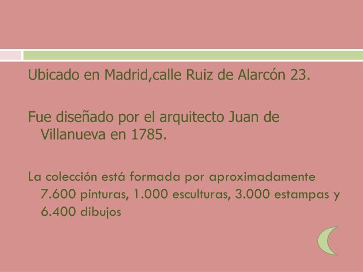 Ubicado en Madrid,calle Ruiz de Alarcón 23.