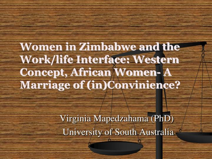 Women in Zimbabwe and the Work/life Interface: Western Concept, African Women- A Marriage of (in)