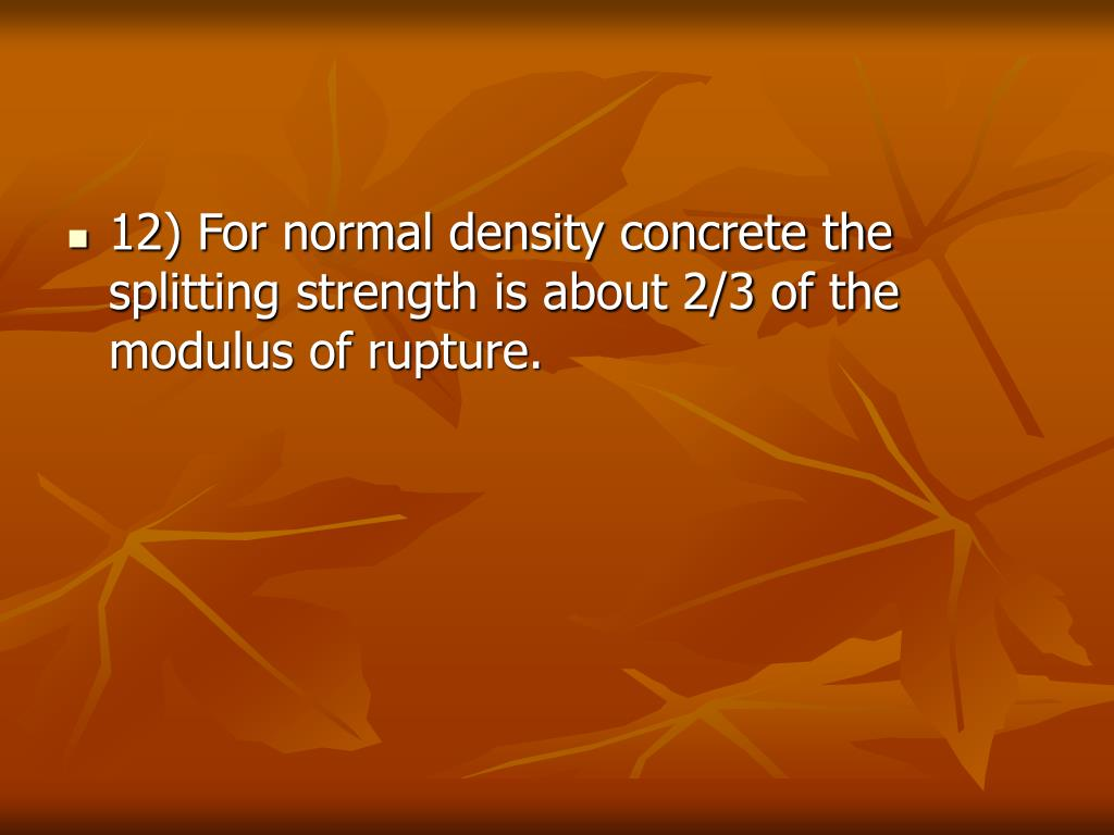 12) For normal density concrete the splitting strength is about 2/3 of the modulus of rupture.