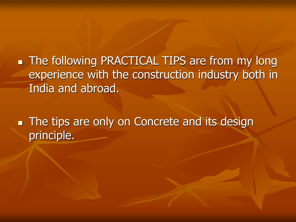 The following PRACTICAL TIPS are from my long experience with the construction industry both in India and abroad.