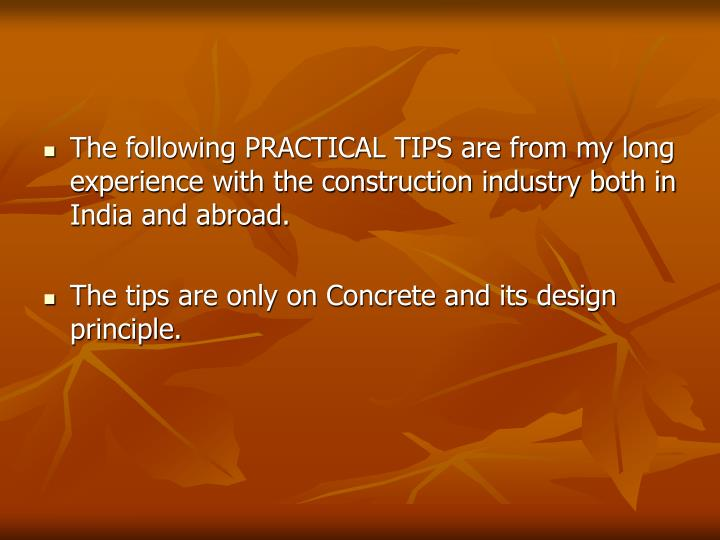 The following PRACTICAL TIPS are from my long experience with the construction industry both in Indi...