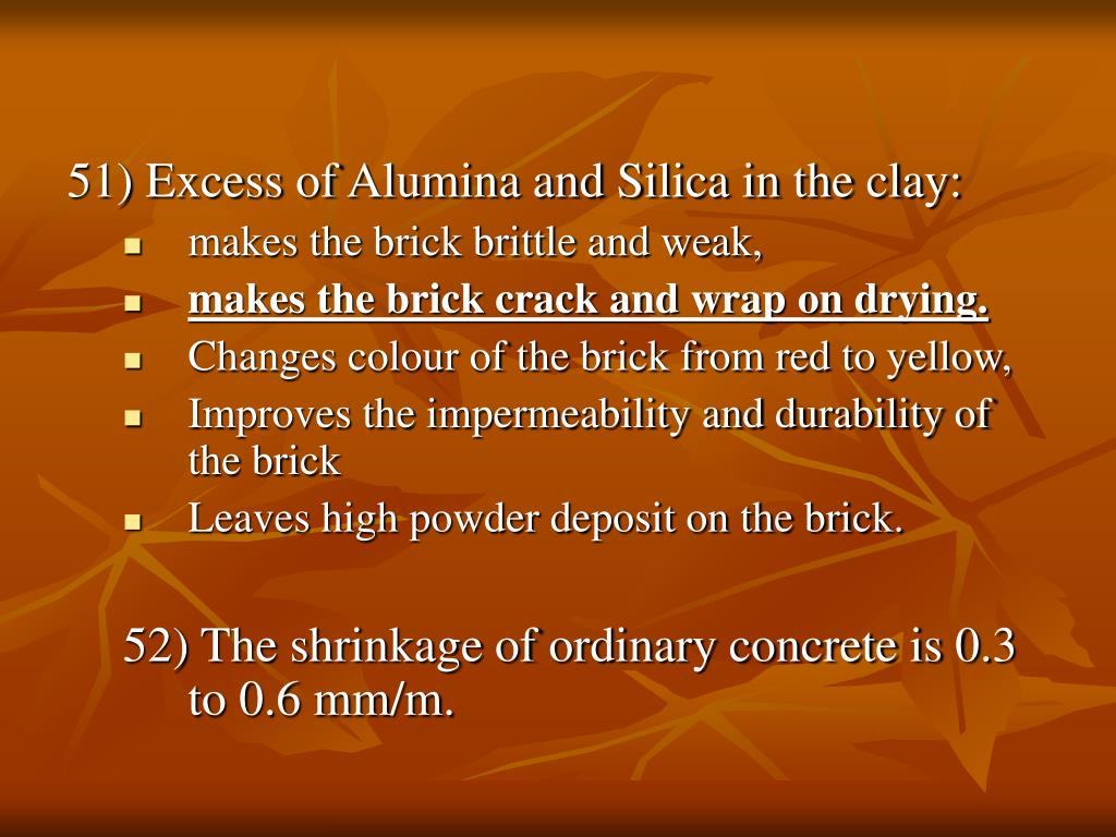51) Excess of Alumina and Silica in the clay: