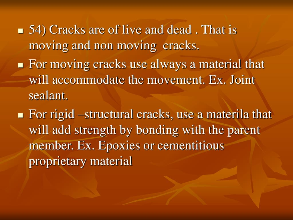 54) Cracks are of live and dead . That is moving and non moving  cracks.