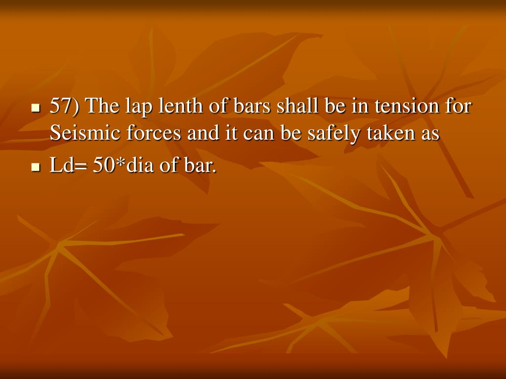 57) The lap lenth of bars shall be in tension for Seismic forces and it can be safely taken as