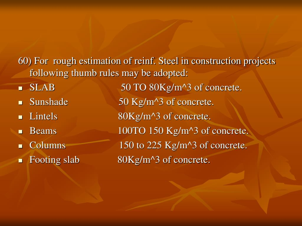 60) For  rough estimation of reinf. Steel in construction projects following thumb rules may be adopted: