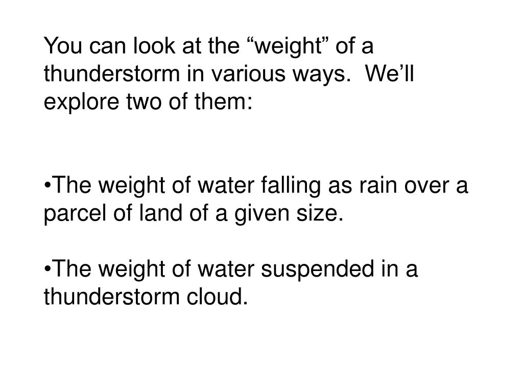 "You can look at the ""weight"" of a thunderstorm in various ways.  We'll explore two of them:"