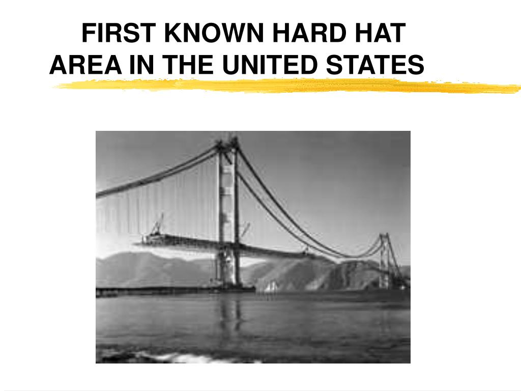 FIRST KNOWN HARD HAT AREA IN THE UNITED STATES