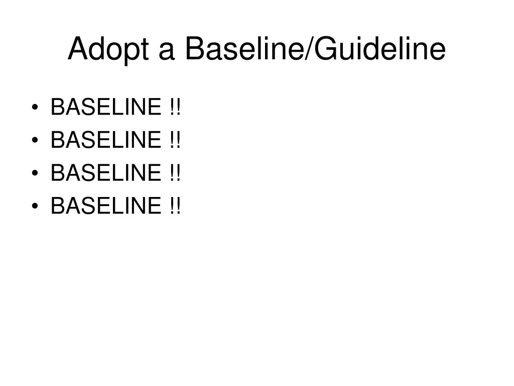 Adopt a Baseline/Guideline