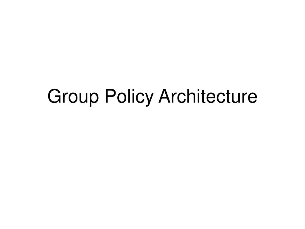 Group Policy Architecture