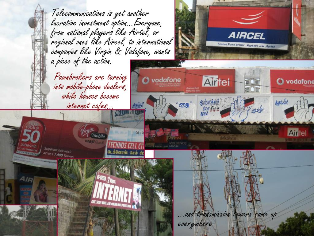 Telecommunications is yet another lucrative investment option…Everyone, from national players like Airtel, or regional ones like Aircel, to international companies like Virgin & Vodafone, wants a piece of the action.