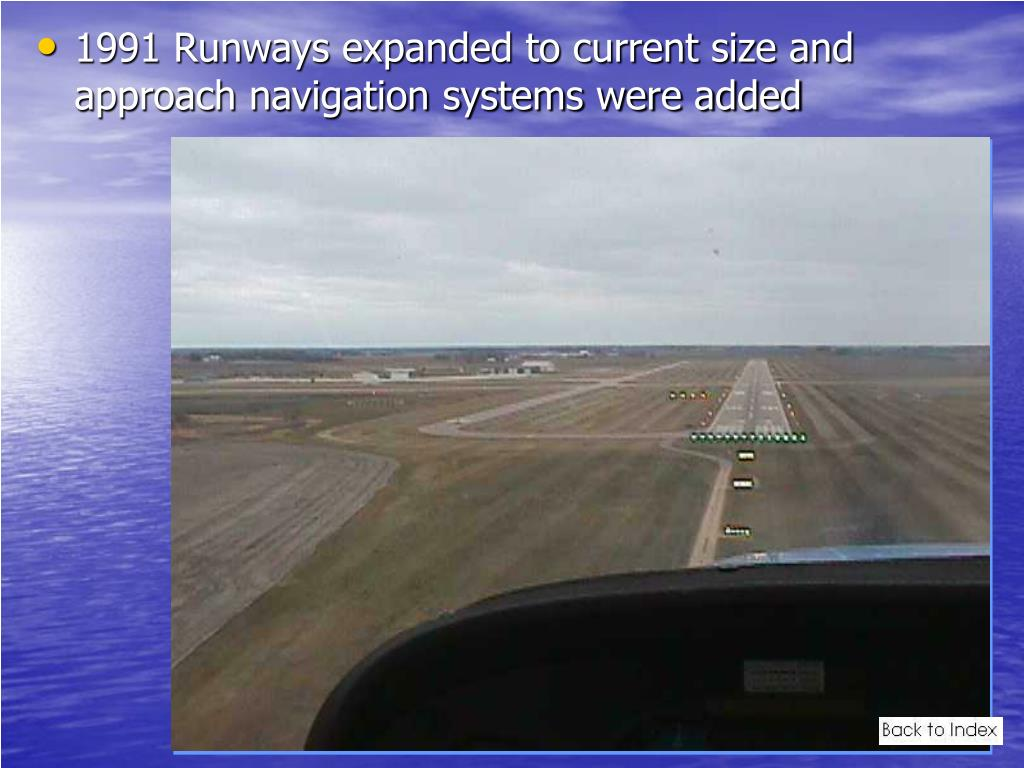 1991 Runways expanded to current size and approach navigation systems were added