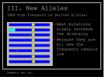 iii new alleles aka high frequency of derived alleles33
