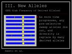 iii new alleles aka high frequency of derived alleles34