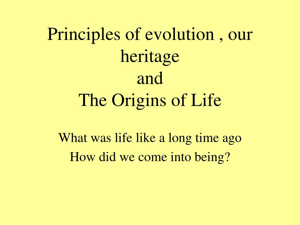 principles of evolution our heritage and the origins of life l.