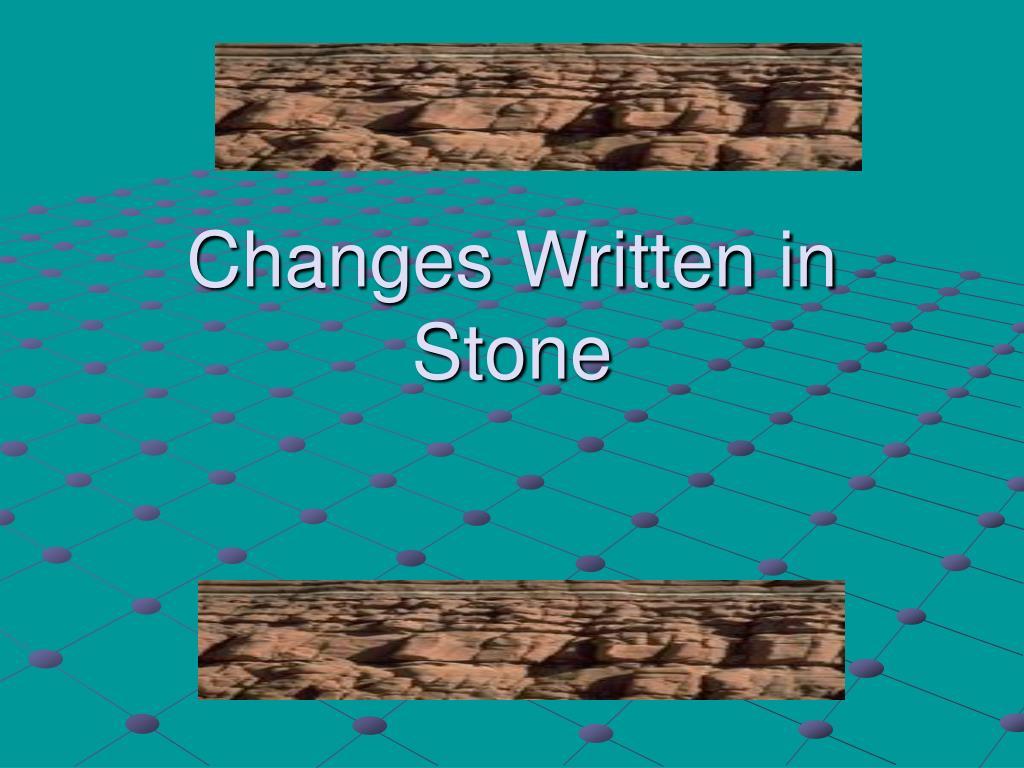 Changes Written in Stone