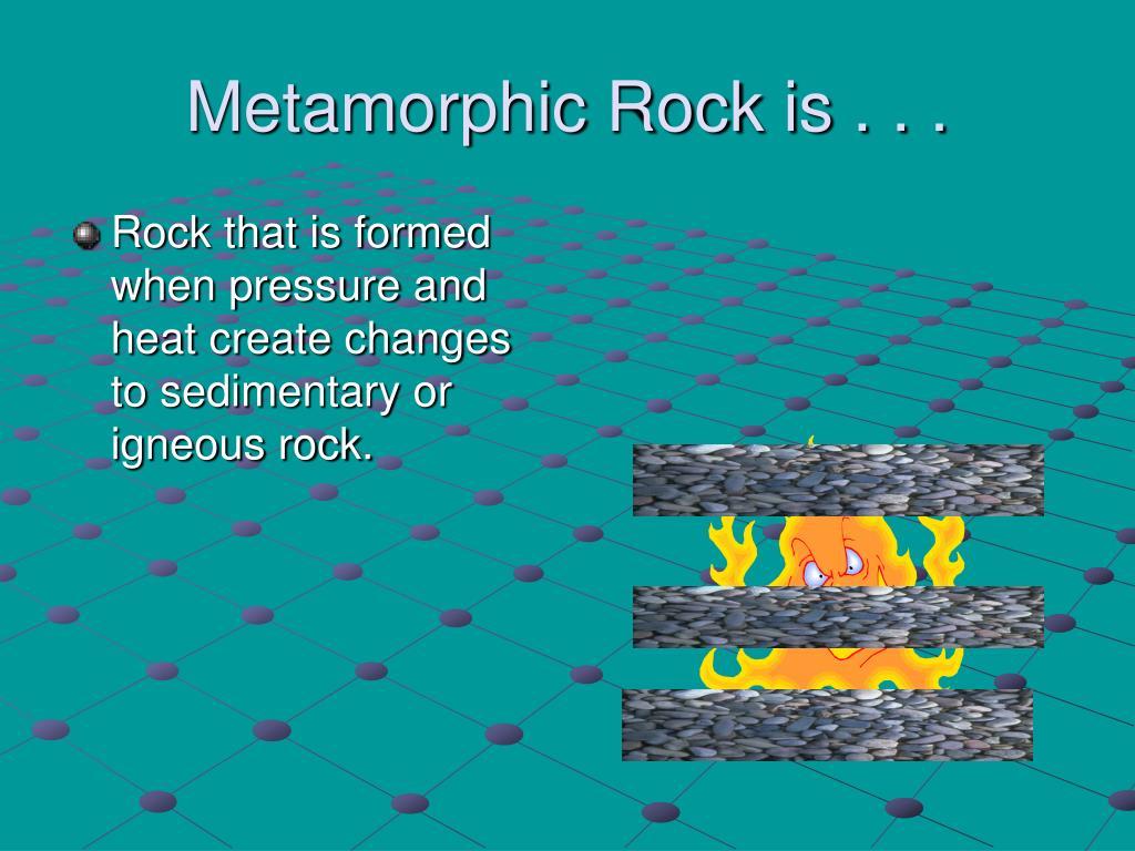 Metamorphic Rock is . . .