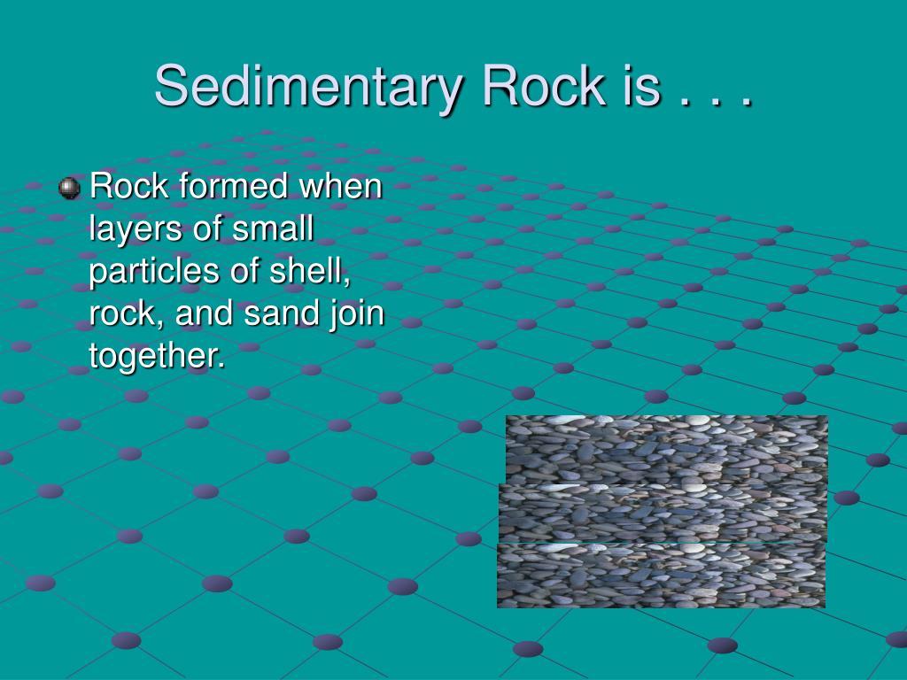 Sedimentary Rock is . . .