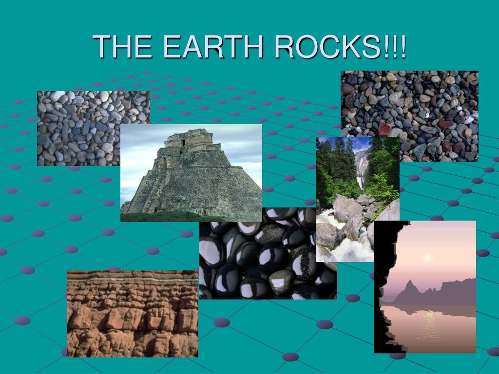THE EARTH ROCKS!!!