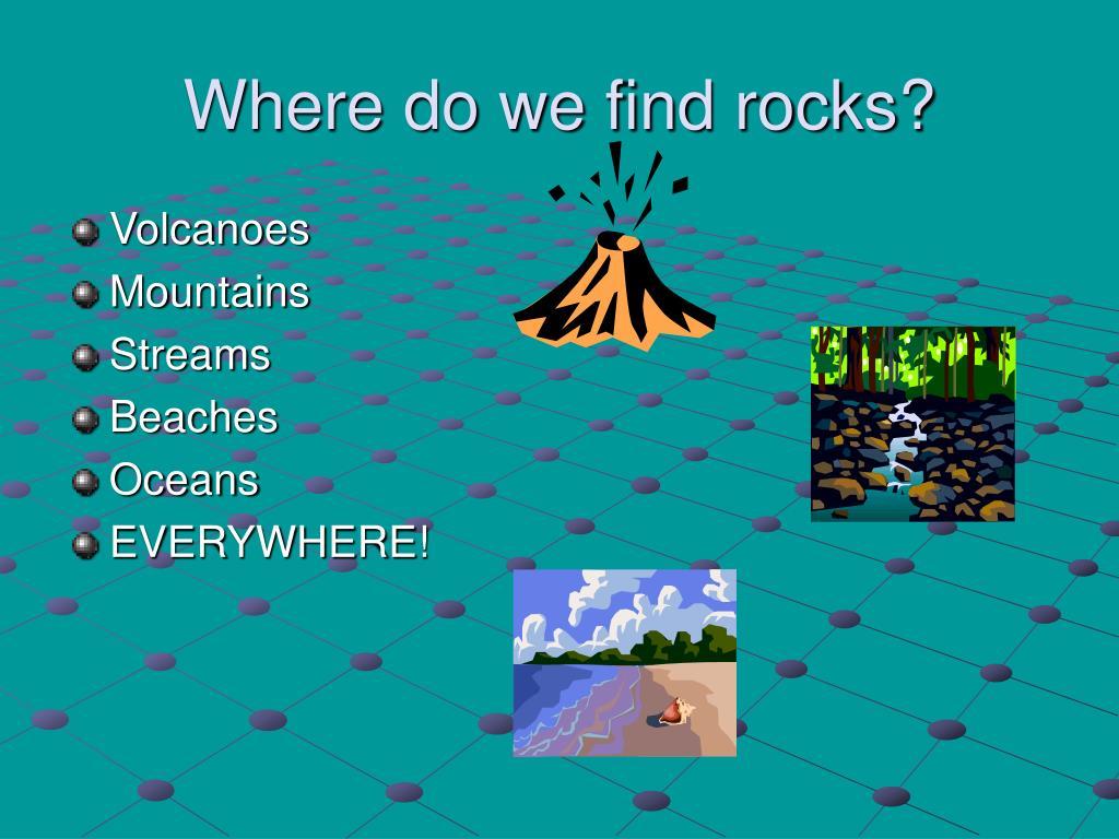 Where do we find rocks?