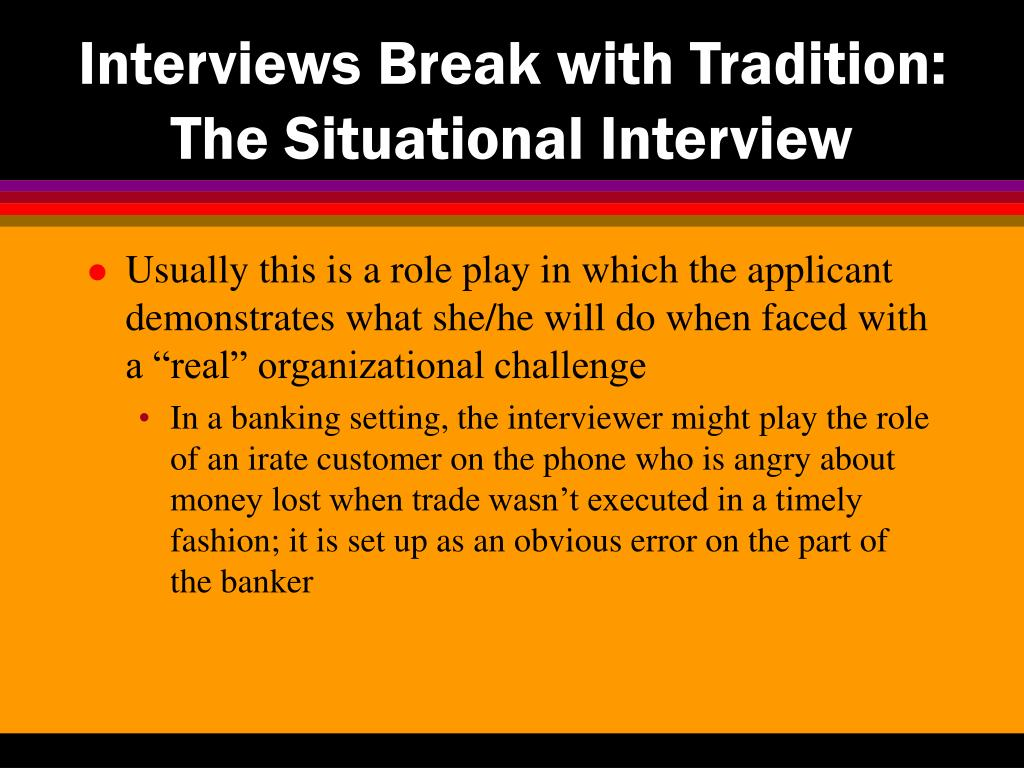 Interviews Break with Tradition: The Situational Interview