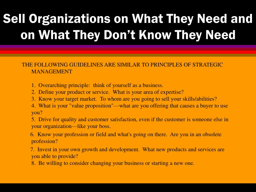 Sell Organizations on What They Need and on What They Don't Know They Need