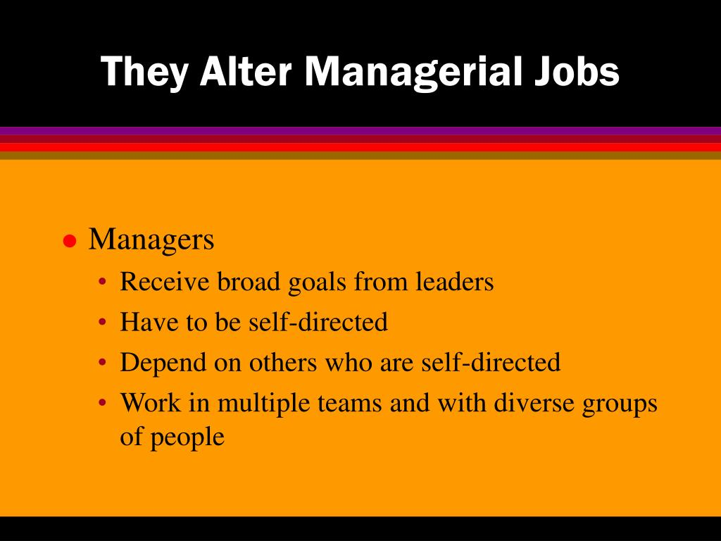 They Alter Managerial Jobs