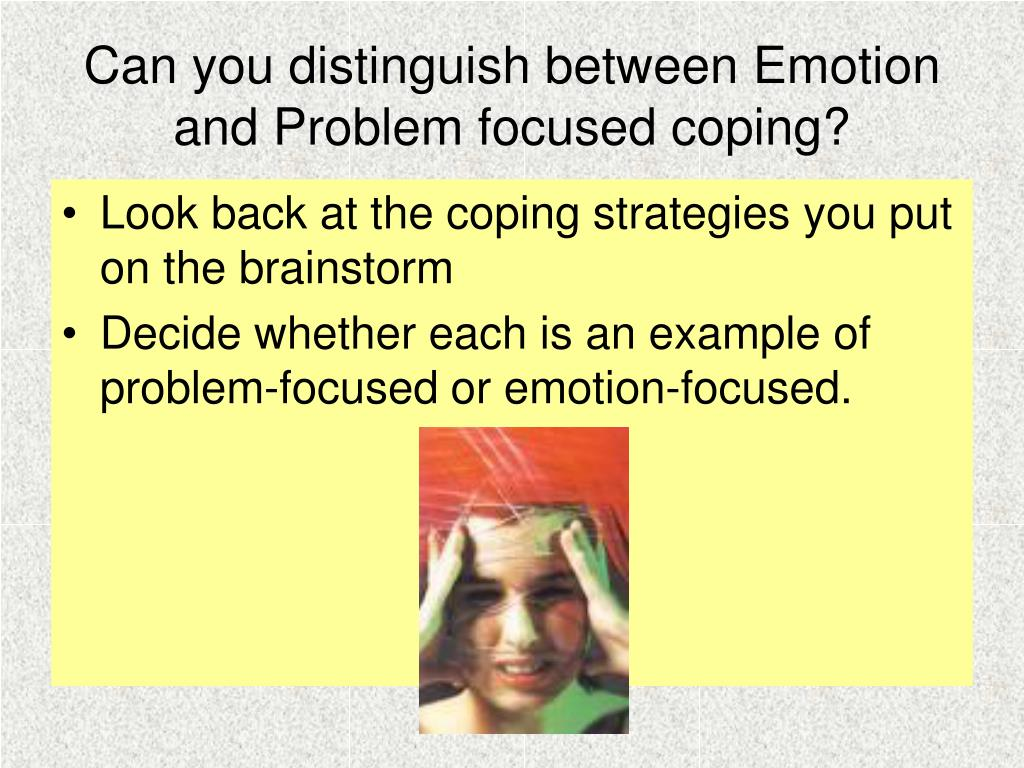 Can you distinguish between Emotion and Problem focused coping?